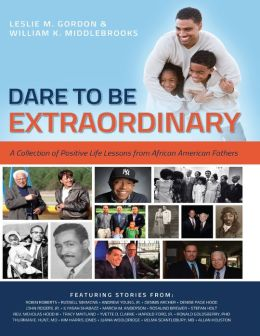 Dare to Be Extraordinary: A Collection of Positive Life Lessons from African American Fathers