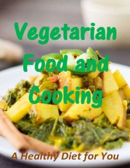 Vegetarian Food and Cooking: A Healthy Diet for You