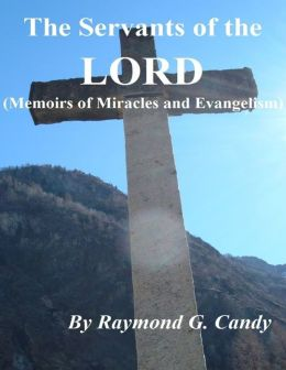 The Servants of the Lord (Memoirs of Miracles and Evangelism)