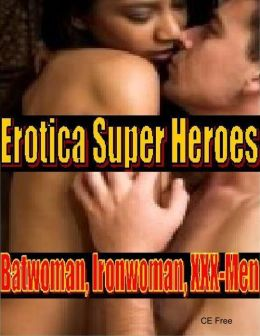 Erotica Super Heroes: Batwoman, Iron-woman, XXX-Men