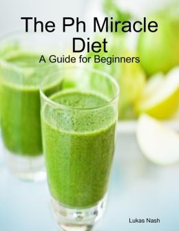 The Ph Miracle Diet: A Guide for Beginners