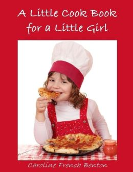 A Little Cook Book for a Little Girl (Illustrated)
