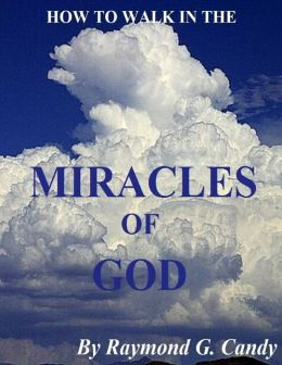 How to Walk in the Miracles of God