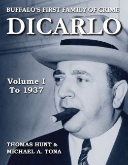 DiCarlo: Buffalo's First Family of Crime - Vol. I