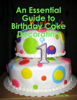 An Essential Guide to Birthday Cake Decorating