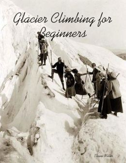 Glacier Climbing for Beginners