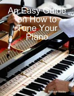 An Easy Guide on How to Tune Your Piano