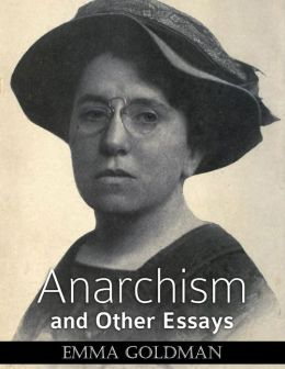 emma goldman online essays Introduction emma goldman (1869–1940) stands as a major figure in the history of american radicalism and feminism an influential and well-known anarchist of her day, goldman was an early advocate of free speech, birth control, women's equality and independence, and union organization.