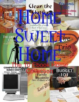 Home Sweet Home - The 10 Ebook Home Collection
