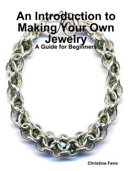 An Introduction to Making Your Own Jewelry: A Guide for Beginners