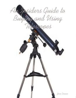 An Insiders Guide to Buying and Using Telescopes
