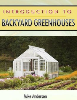 Introduction to Backyard Greenhouses