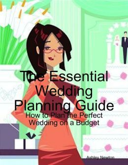 The Essential Wedding Planning Guide: How to Plan the Perfect Wedding on a Budget