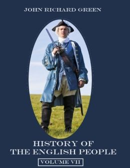 History of the English People : Volume VII (Illustrated)
