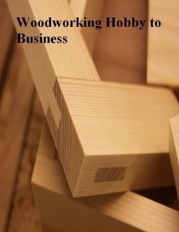 Woodworking Hobby to Business