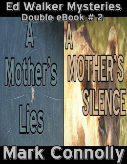 Ed Walker Mysteries - Double eBook 2 - A Mother's Lies - A Mother's Silence
