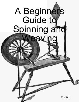 A Beginners Guide to Spinning and Weaving