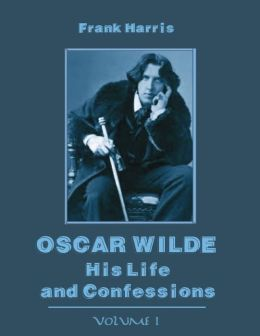 Oscar Wilde : His Life and Confessions, Volume I (Illustrated)