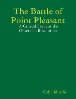 The Battle of Point Pleasant: A Critical Event at the Onset of a Revolution