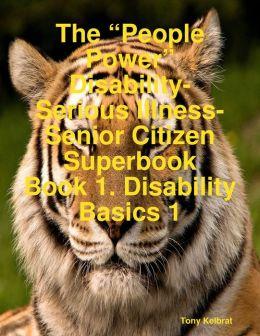 The ?People Power? Disability-Serious Illness-Senior Citizen Superbook (Book 1. Disability Basics 1)