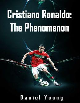 Cristiano Ronaldo: The Phenomenon