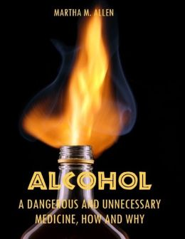 Alcohol : A Dangerous and Unnecessary Medicine, How and Why (Illustrated)