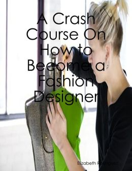 A Crash Course On How to Become a Fashion Designer