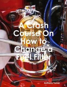 A Crash Course On How to Change a Fuel Filter