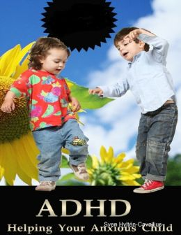 Adhd: Helping Your Anxious Child