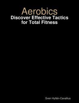Aerobics: Discover Effective Tactics for Total Fitness