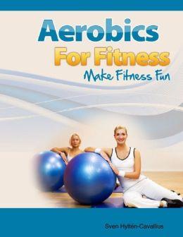 Aerobics for Fitness: Make Fitness Fun