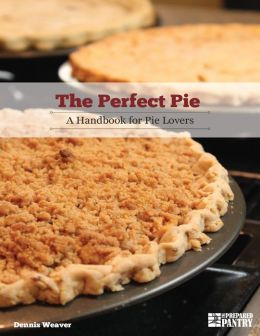 The Perfect Pie: A Handbook for Pie Lovers