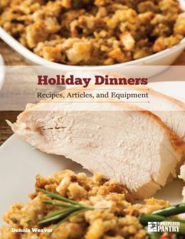 Holiday Dinners: Recipes, Articles, and Equipment