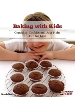 Baking With Kids: Cupcakes, Cookies and Just Plain Fun for Kids