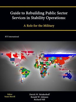 Guide to Rebuilding Public Sector Services in Stability Operations: A Role for the Military
