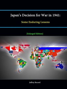 Japan's Decision for War in 1941: Some Enduring Lessons [Enlarged Edition]
