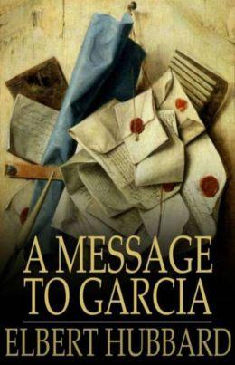 Message to Garcia Elbert Hubbard