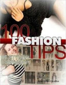 100 Fashion Tips: Be Stylish Every Day!
