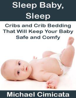 Sleep Baby, Sleep: Cribs and Crib Bedding That Will Keep Your Baby Safe and Comfy