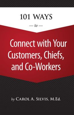 101 Ways to Connect with Your Customers, Chiefs, and Co Workers