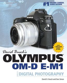 David Busch?s Olympus OM-D E-M1 Guide to Digital Photography
