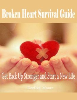 Broken Heart Survival Guide - Get Back Up Stronger and Start a New Life