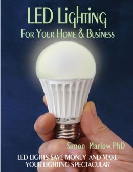 LED Lighting for Your Home & Business: LED Lights Save Money and Make Your Home Lighting Spectacular