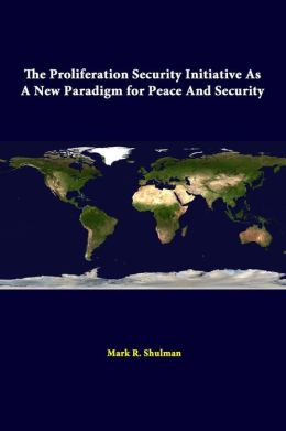 The Proliferation Security Initiative As A New Paradigm For Peace And Security