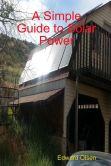 Book Cover Image. Title: A Simple Guide to Solar Power, Author: Edward Olsen