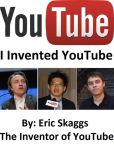 Book Cover Image. Title: Youtube :  I Invented You Tube, Author: Eric Skaggs