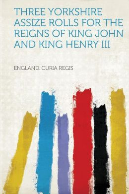 Three Yorkshire Assize Rolls for the Reigns of King John and King Henry III
