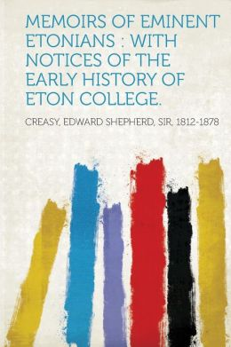 Memoirs of Eminent Etonians: With Notices of the Early History of Eton College.