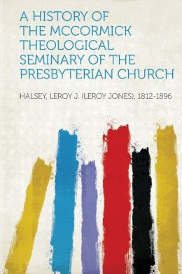 A History of the McCormick Theological Seminary of the Presbyterian Church