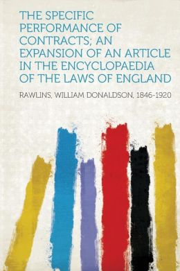 The Specific Performance of Contracts; An Expansion of an Article in the Encyclopaedia of the Laws of England